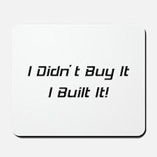 I Didn't Buy It I Built It Mousepad