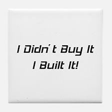 I Didn't Buy It I Built It Tile Coaster