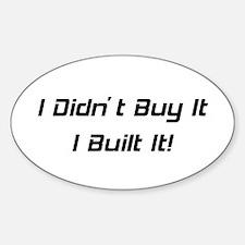 I Didn't Buy It I Built It Sticker (Oval)