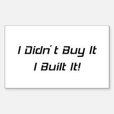 I Didn't Buy It I Built It Decal