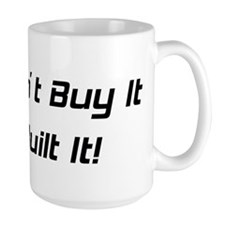 I Didn't Buy It I Built It Mug