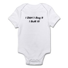 I Didn't Buy It I Built It Infant Bodysuit