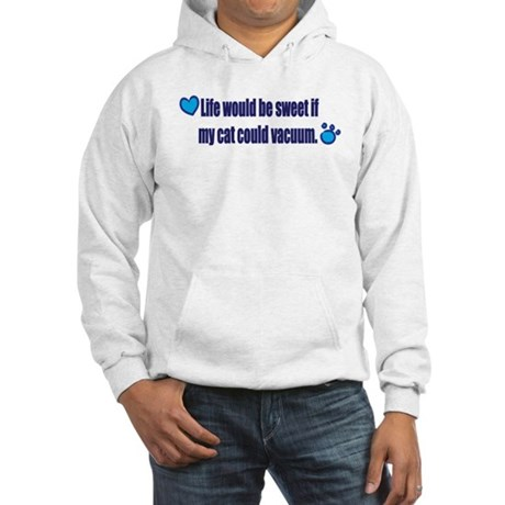 if my cat could vacuum.... Hooded Sweatshirt