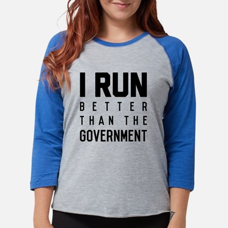 I Run Better Than The Governme Womens Baseball Tee