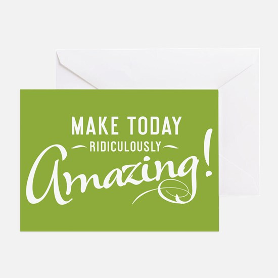 Make Today Ridiculously Amazing Greeting Card