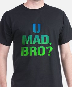 U MAD, BRO? T-Shirt