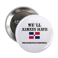 We Will Always Have The Dominican Republic Button