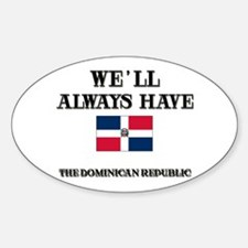 We Will Always Have The Dominican Republic Decal