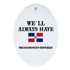 We Will Always Have The Dominican Republic Ornamen