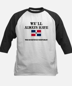 We Will Always Have The Dominican Republic Tee