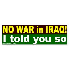 War in Iraq? I told you so bumpersticker