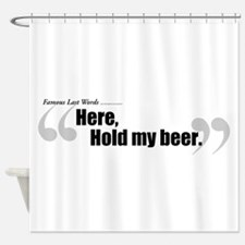 HereHoldmyBeer.jpg Shower Curtain