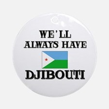 We Will Always Have Djibouti Ornament (Round)