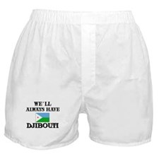 We Will Always Have Djibouti Boxer Shorts
