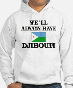 We Will Always Have Djibouti Hoodie