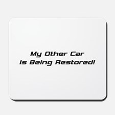 My Other Car Is Being Restored Mousepad