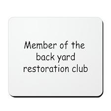 Member Of The Backyard Restoration Club Mousepad