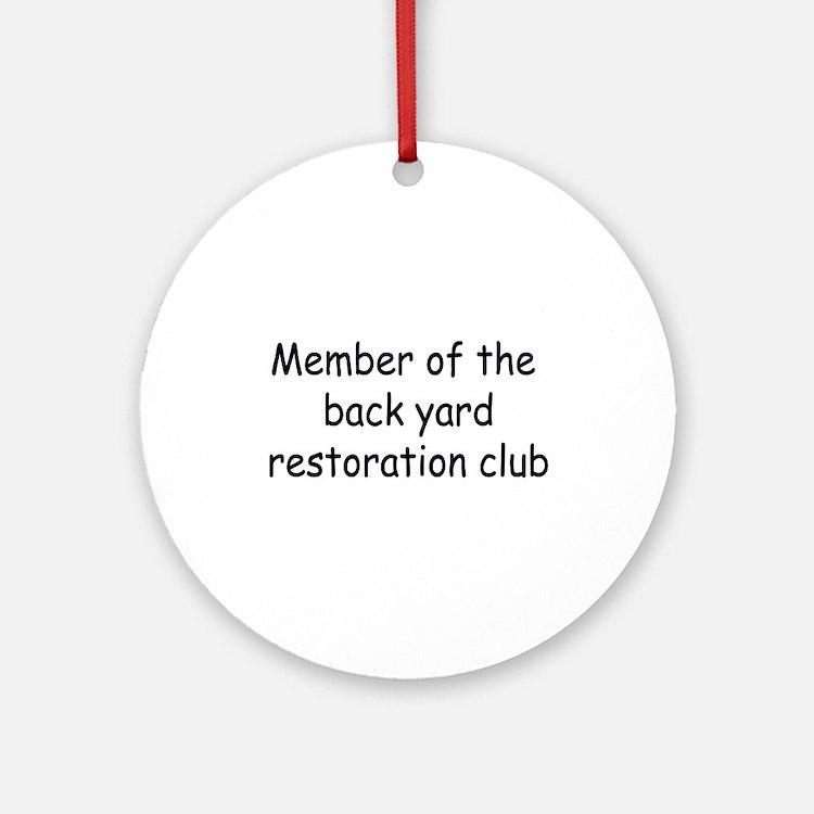 Member Of The Backyard Restoration Club Ornament (