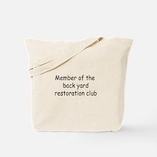 Member Of The Backyard Restoration Club Tote Bag