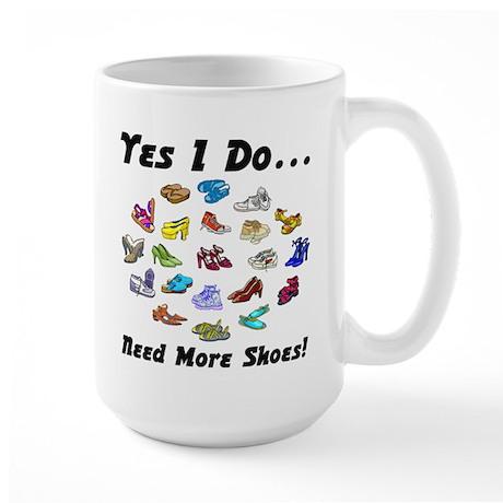 I Need More Shoes!<br>Large Mug