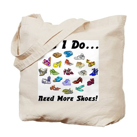 I Need More Shoes!<br>Tote Bag