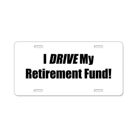 I Drive My Retirement Fund Aluminum License Plate