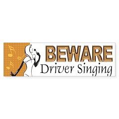 Beware, Driver Singing Bumper Bumper Sticker