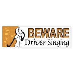 Beware, Driver Singing Bumper Bumper Sticker