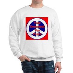 Vote Democrat for Peace First Sweatshirt
