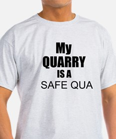 My Quarry is a Safe Quarry T-Shirt