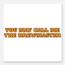 You may call me the brewmaster Square Car Magnet 3