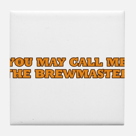 You may call me the brewmaster Tile Coaster