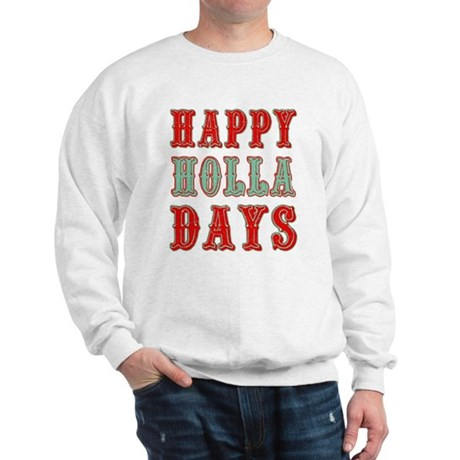 Happy Holla Days Sweatshirt