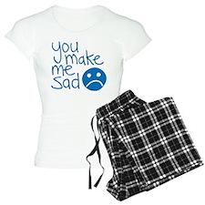You make me sad. Pajamas