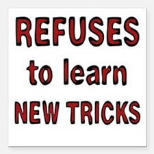 refuses to learn new tricks Square Car Magnet 3&qu