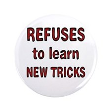 """refuses to learn new tricks 3.5"""" Button"""