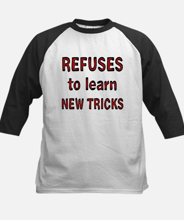 refuses to learn new tricks Tee