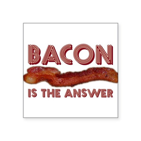 "Bacon is the Answer Square Sticker 3"" x 3"""