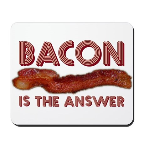 Bacon is the Answer Mousepad