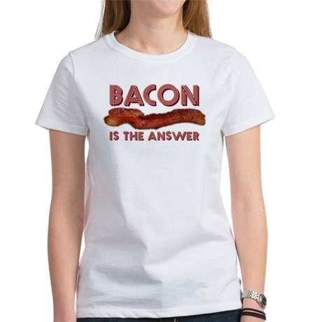 Bacon is the Answer Women's T-Shirt
