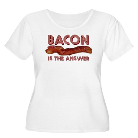 Bacon is the Answer Women's Plus Size Scoop Neck T