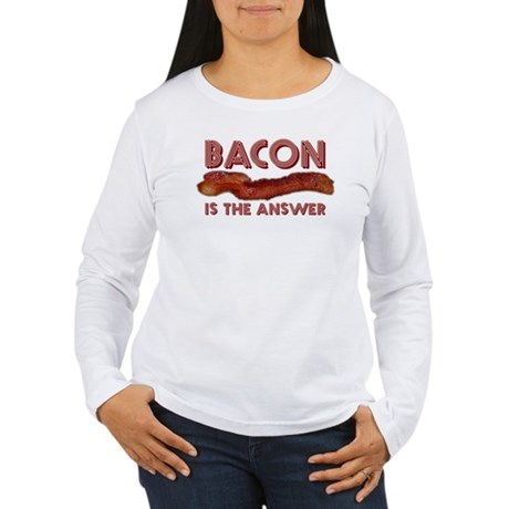 Bacon is the Answer Women's Long Sleeve T-Shirt