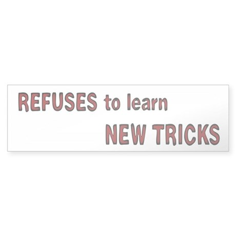refuses to learn new tricks Sticker (Bumper)