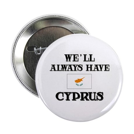 We Will Always Have Cyprus Button
