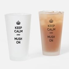 Keep Calm and Mush On Drinking Glass