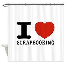 I love Scrapbooking Shower Curtain