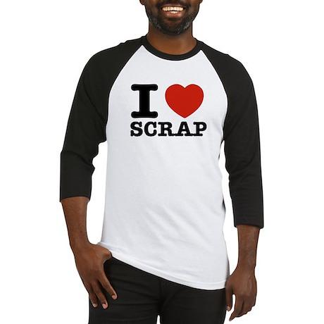 I love Scrap Baseball Jersey