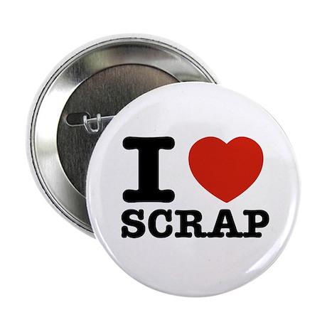 "I love Scrap 2.25"" Button"