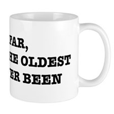 So Far, This Is The Oldest Ive Ever Been Mug