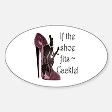If the shoe fits, Cackle Sticker (Oval)